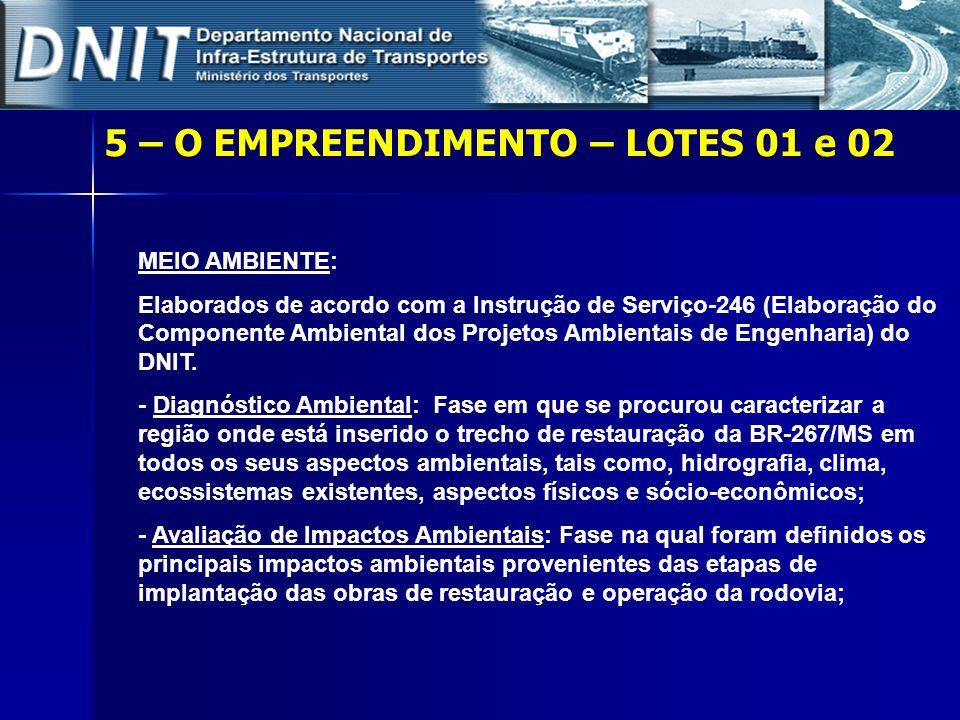 5 – O EMPREENDIMENTO – LOTES 01 e 02 MEIO AMBIENTE: Elaborados de acordo com a Instrução de Serviço-246 (Elaboração do Componente Ambiental dos Projet