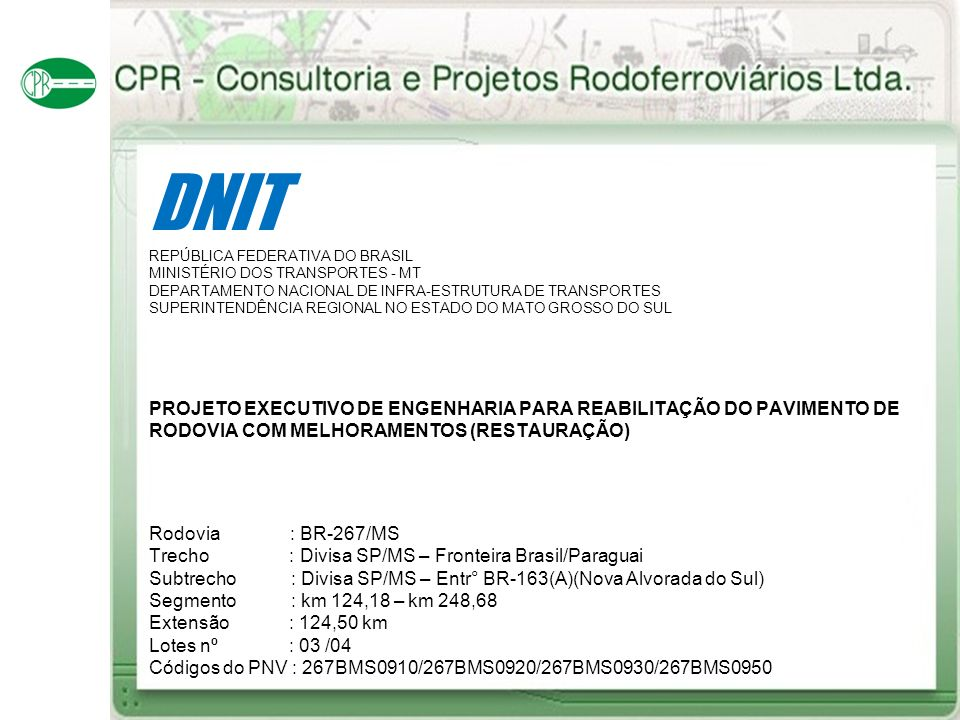 DNIT REPÚBLICA FEDERATIVA DO BRASIL MINISTÉRIO DOS TRANSPORTES - MT DEPARTAMENTO NACIONAL DE INFRA-ESTRUTURA DE TRANSPORTES SUPERINTENDÊNCIA REGIONAL