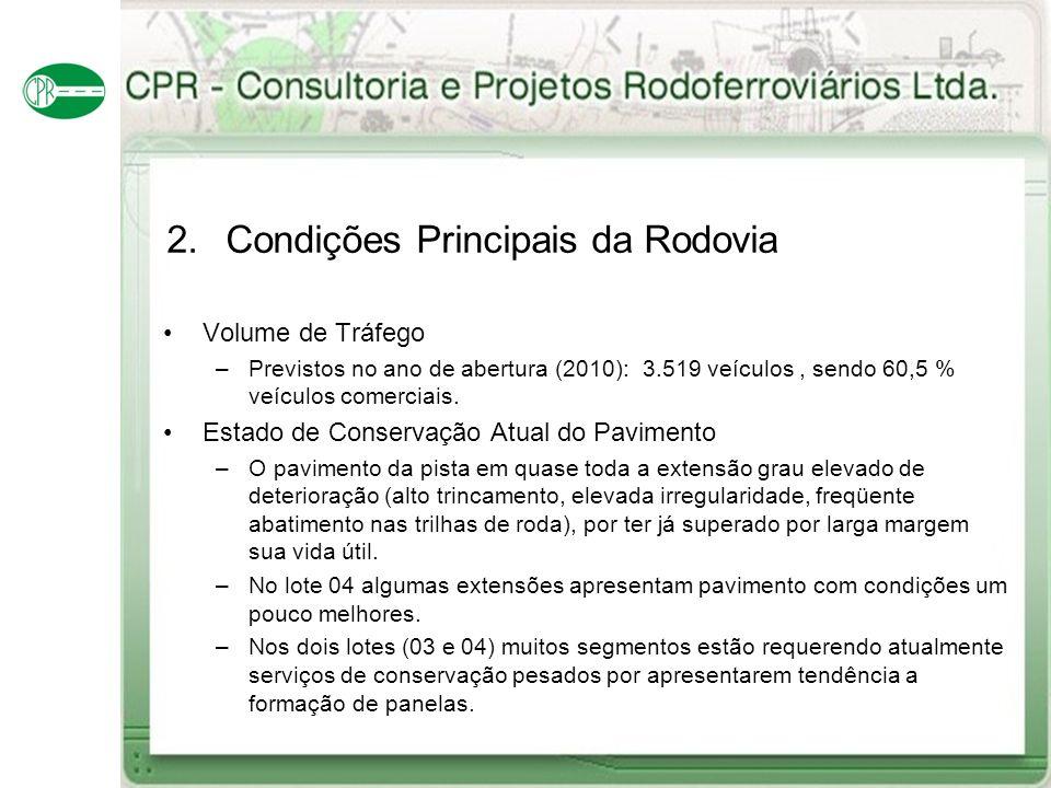 2.Condições Principais da Rodovia Volume de Tráfego –Previstos no ano de abertura (2010): 3.519 veículos, sendo 60,5 % veículos comerciais. Estado de