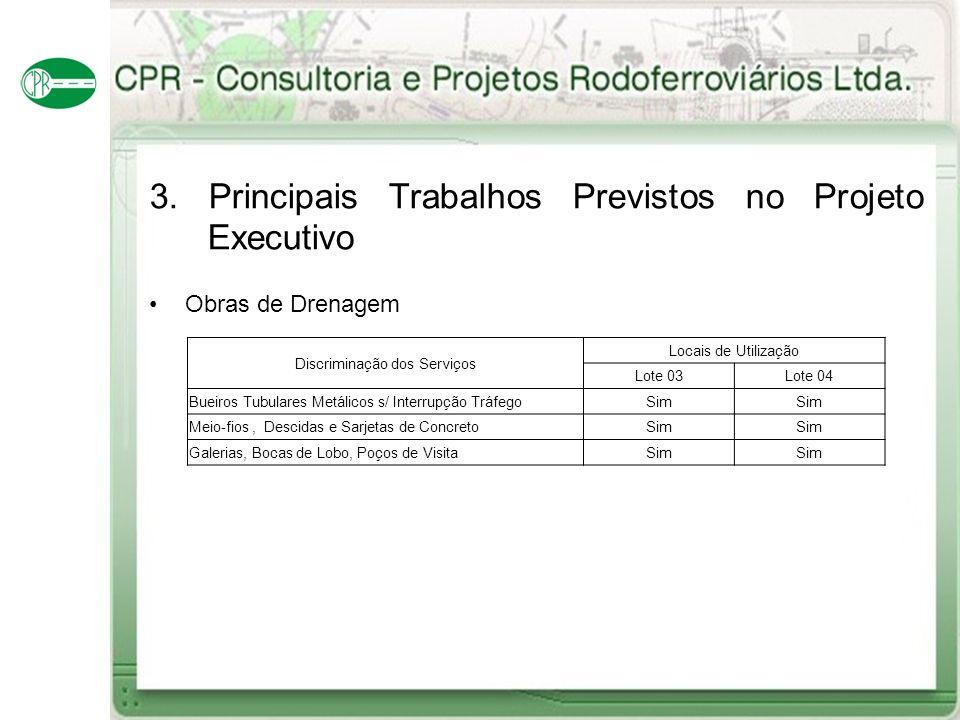 3. Principais Trabalhos Previstos no Projeto Executivo Obras de Drenagem Discriminação dos Serviços Locais de Utilização Lote 03Lote 04 Bueiros Tubula
