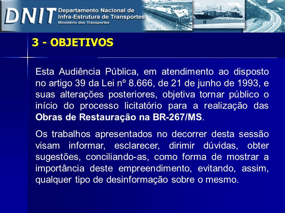3 - OBJETIVOS Esta Audiência Pública, em atendimento ao disposto no artigo 39 da Lei nº 8.666, de 21 de junho de 1993, e suas alterações posteriores,