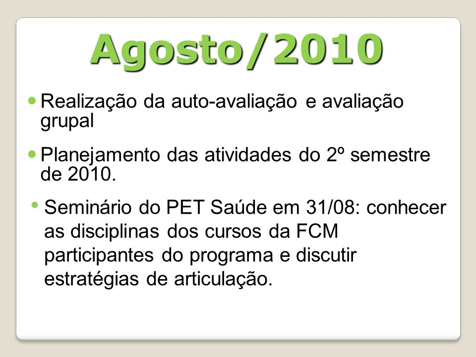 Realização da auto-avaliação e avaliação grupal Planejamento das atividades do 2º semestre de 2010. Agosto/2010 Seminário do PET Saúde em 31/08: conhe