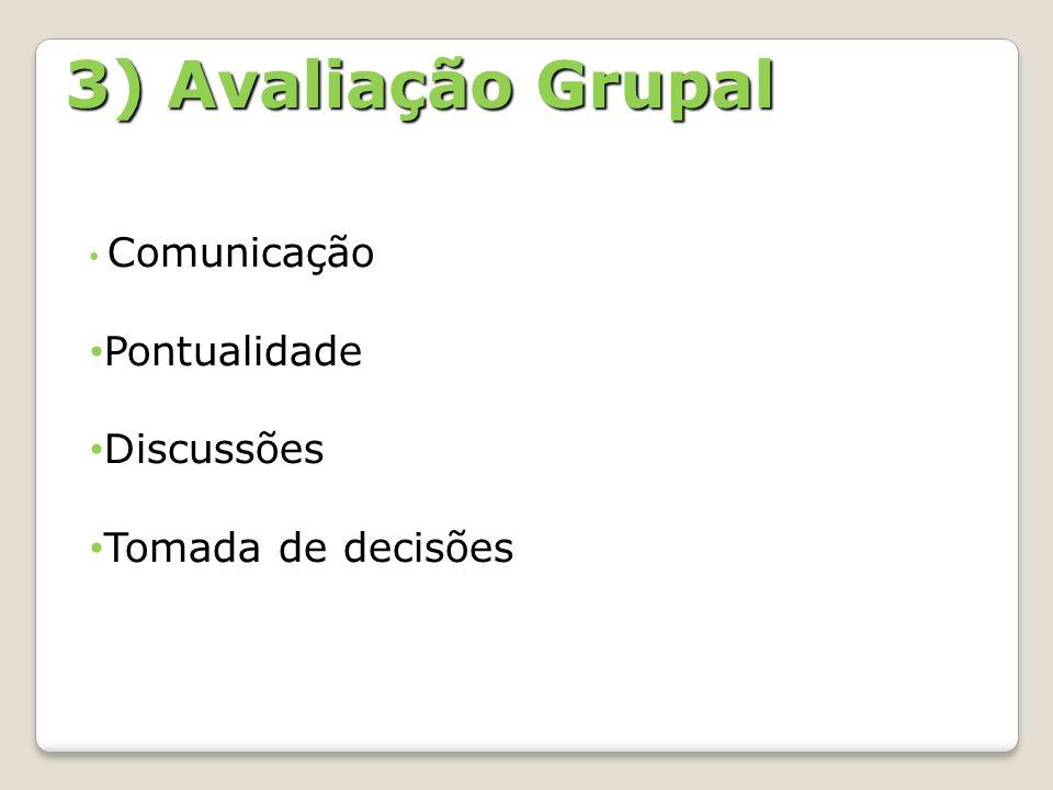 3) Avaliação Grupal Comunicação Pontualidade Discussões Tomada de decisões