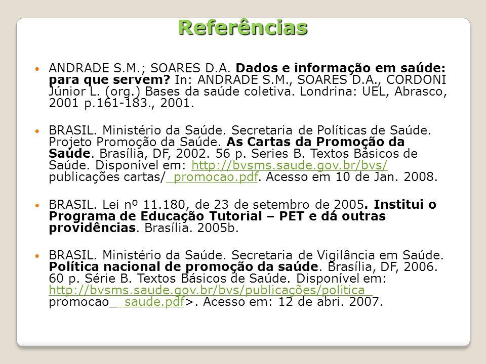 Referências ANDRADE S.M.; SOARES D.A. Dados e informação em saúde: para que servem? In: ANDRADE S.M., SOARES D.A., CORDONI Júnior L. (org.) Bases da s