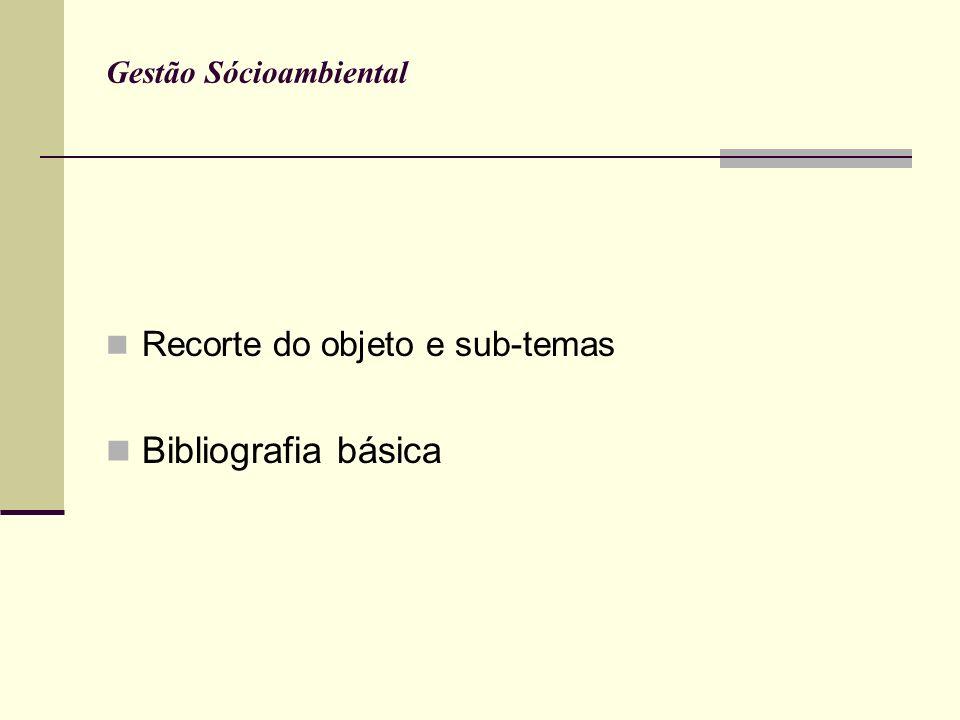 Gestão Sócioambiental Recorte do objeto e sub-temas Bibliografia básica