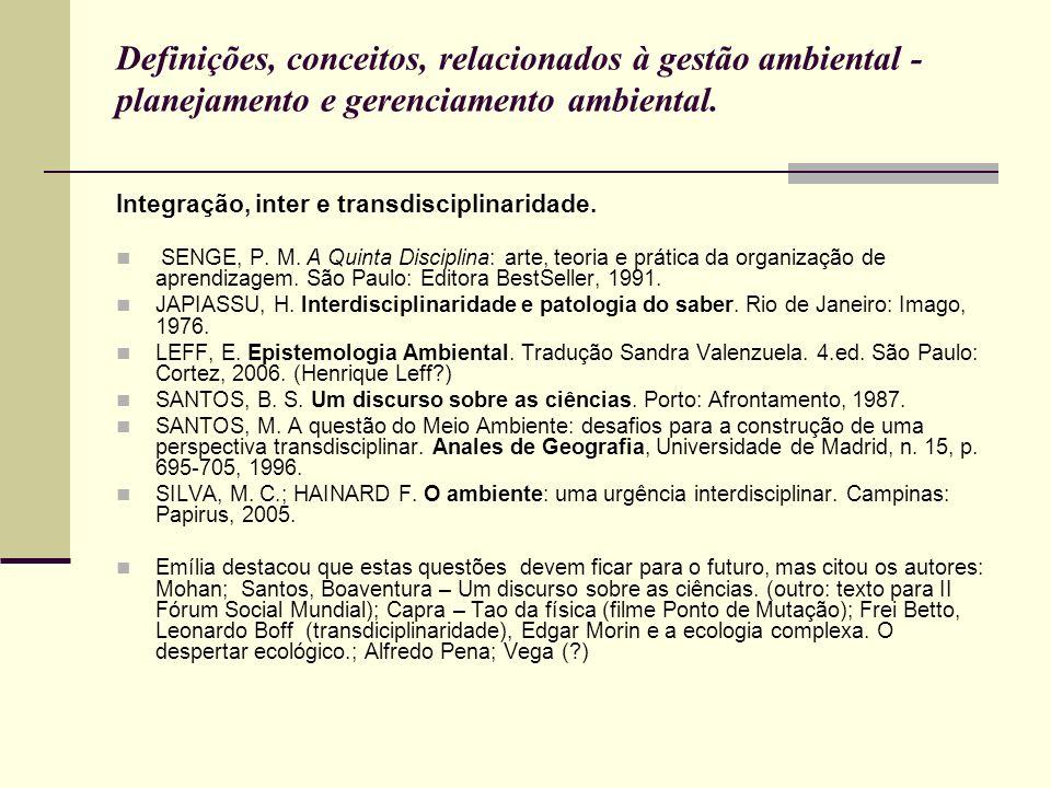 Definições, conceitos, relacionados à gestão ambiental - planejamento e gerenciamento ambiental. Integração, inter e transdisciplinaridade. SENGE, P.