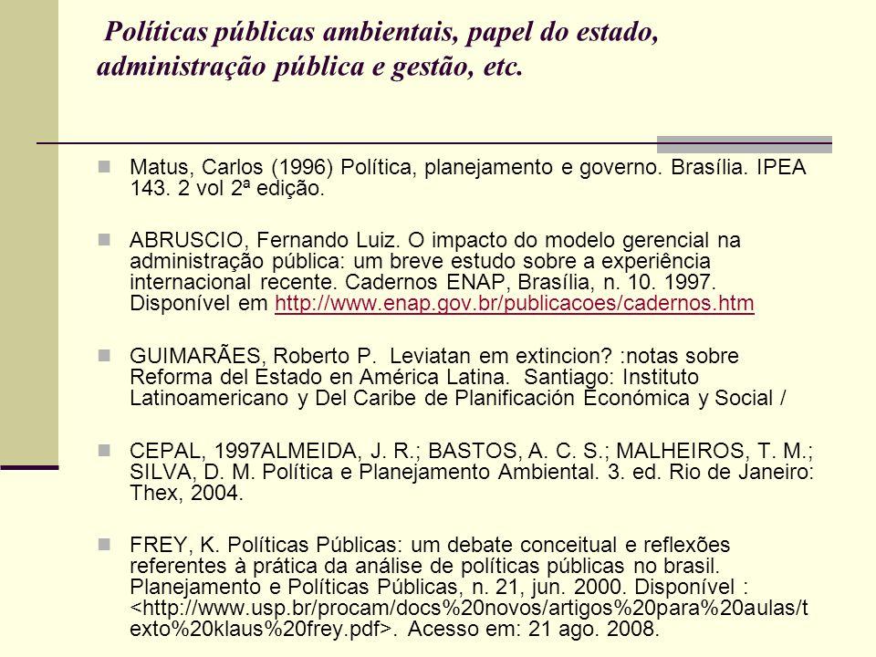 Políticas públicas ambientais, papel do estado, administração pública e gestão, etc. Matus, Carlos (1996) Política, planejamento e governo. Brasília.