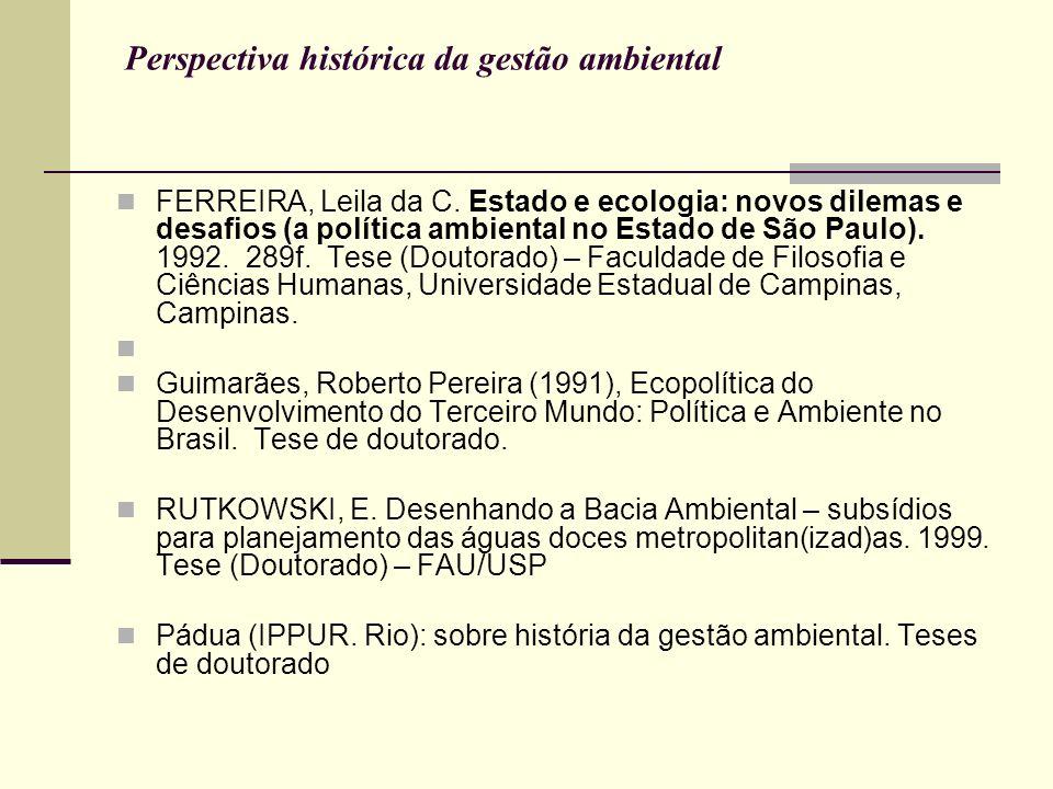 Perspectiva histórica da gestão ambiental FERREIRA, Leila da C. Estado e ecologia: novos dilemas e desafios (a política ambiental no Estado de São Pau