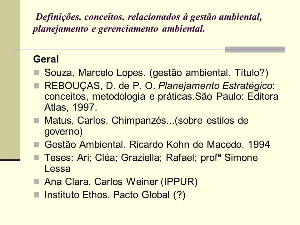 Definições, conceitos, relacionados à gestão ambiental, planejamento e gerenciamento ambiental. Geral Souza, Marcelo Lopes. (gestão ambiental. Título?