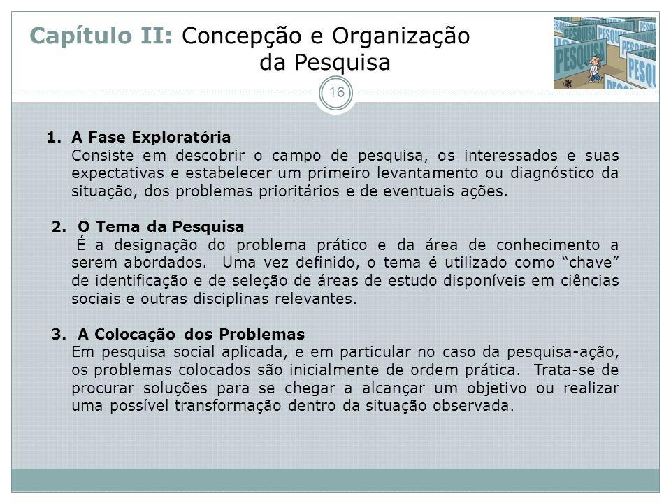 Capítulo II: Concepção e Organização da Pesquisa 1.A Fase Exploratória Consiste em descobrir o campo de pesquisa, os interessados e suas expectativas