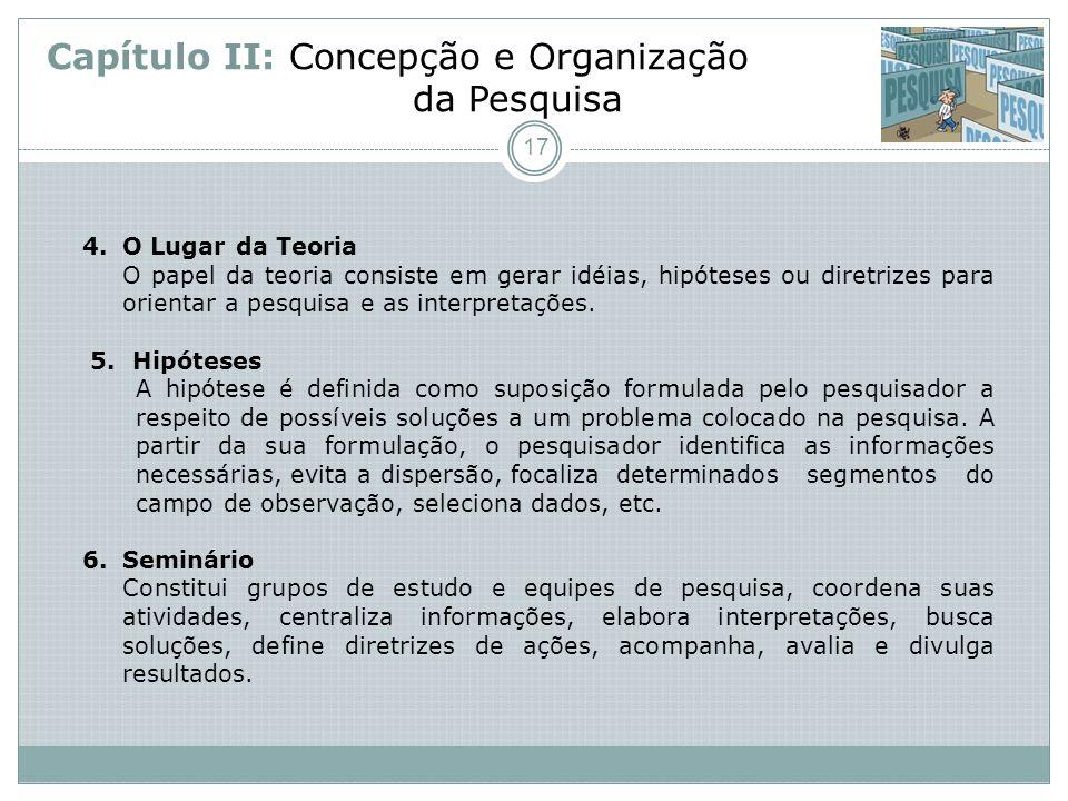 Capítulo II: Concepção e Organização da Pesquisa 4.O Lugar da Teoria O papel da teoria consiste em gerar idéias, hipóteses ou diretrizes para orientar