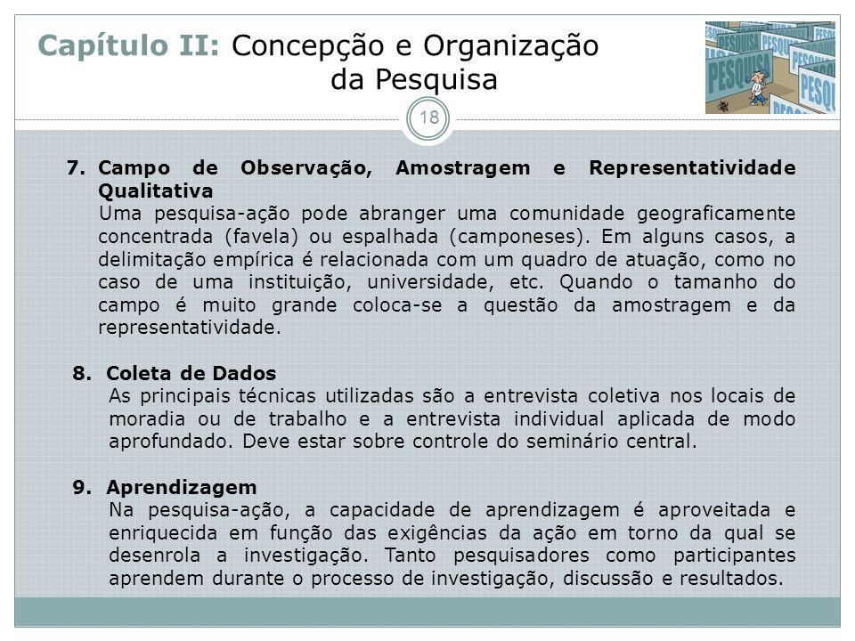 Capítulo II: Concepção e Organização da Pesquisa 7.Campo de Observação, Amostragem e Representatividade Qualitativa Uma pesquisa-ação pode abranger um