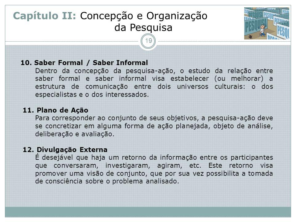 Capítulo II: Concepção e Organização da Pesquisa 10. Saber Formal / Saber Informal Dentro da concepção da pesquisa-ação, o estudo da relação entre sab