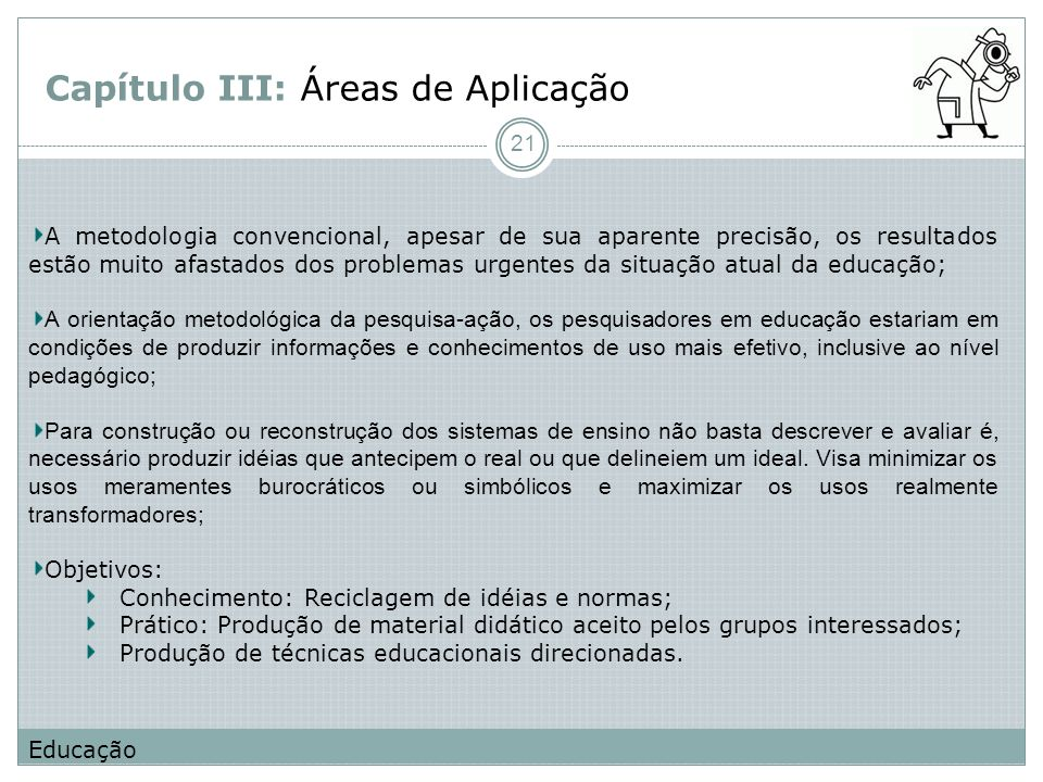 Capítulo III: Áreas de Aplicação A metodologia convencional, apesar de sua aparente precisão, os resultados estão muito afastados dos problemas urgent