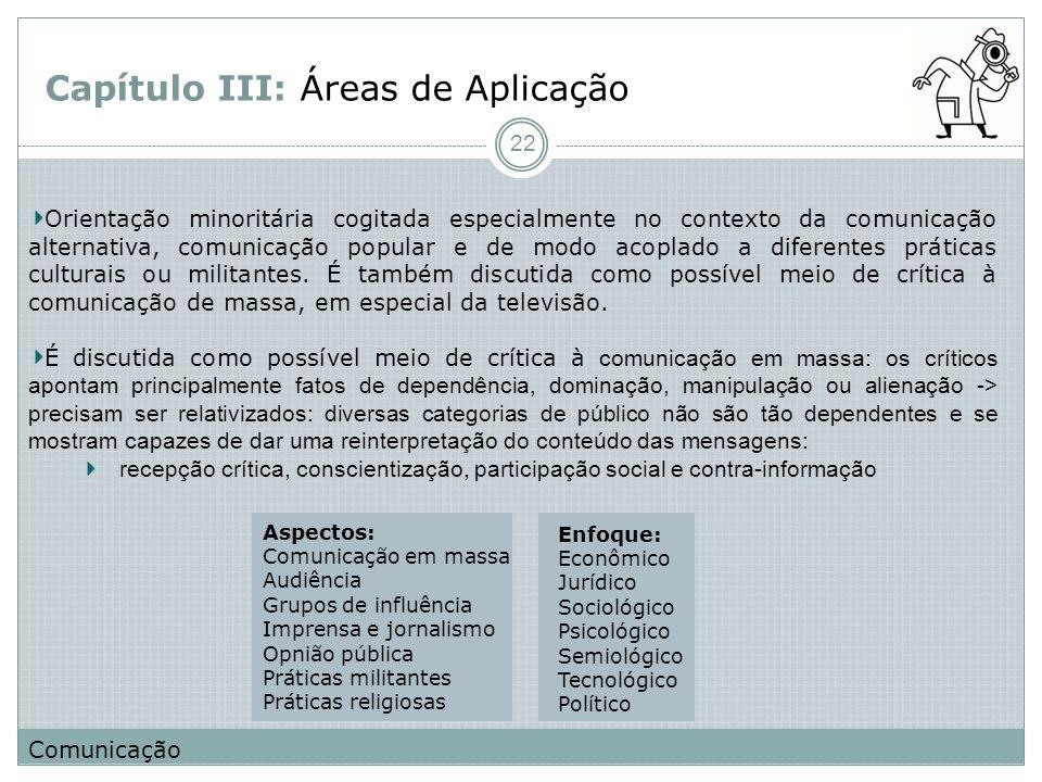 Capítulo III: Áreas de Aplicação Orientação minoritária cogitada especialmente no contexto da comunicação alternativa, comunicação popular e de modo a