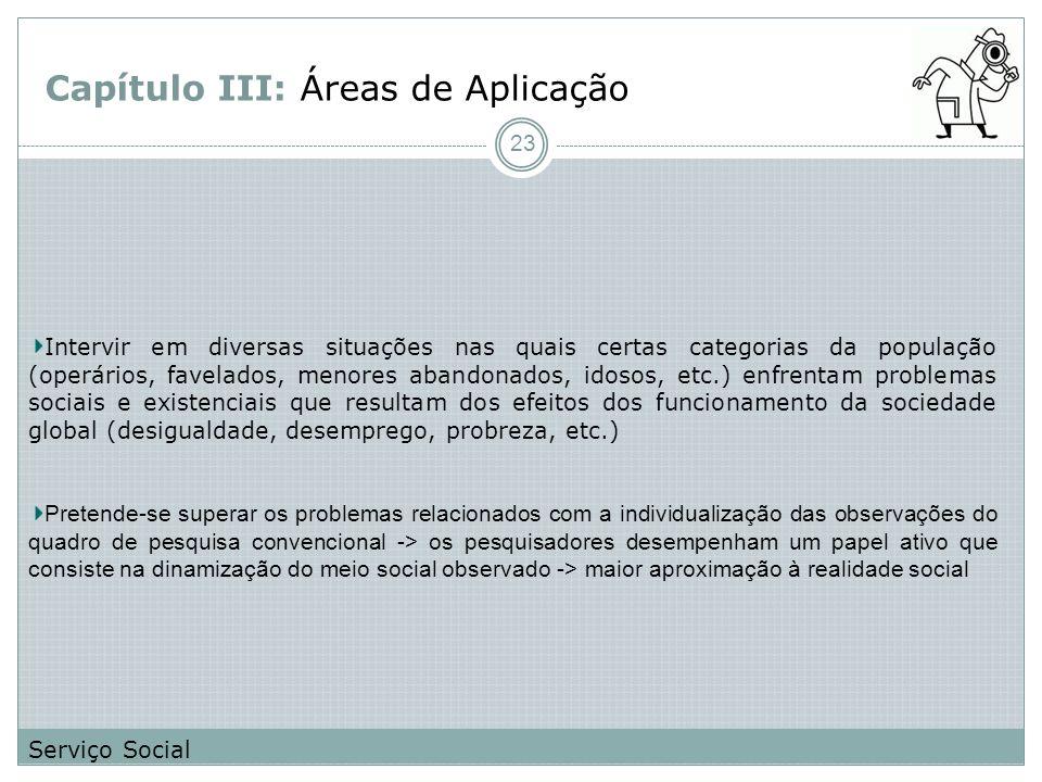 Capítulo III: Áreas de Aplicação Intervir em diversas situações nas quais certas categorias da população (operários, favelados, menores abandonados, i