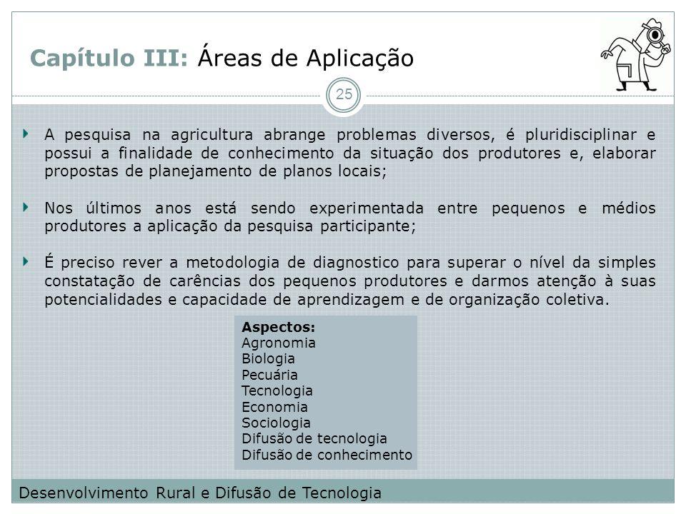 Capítulo III: Áreas de Aplicação A pesquisa na agricultura abrange problemas diversos, é pluridisciplinar e possui a finalidade de conhecimento da sit