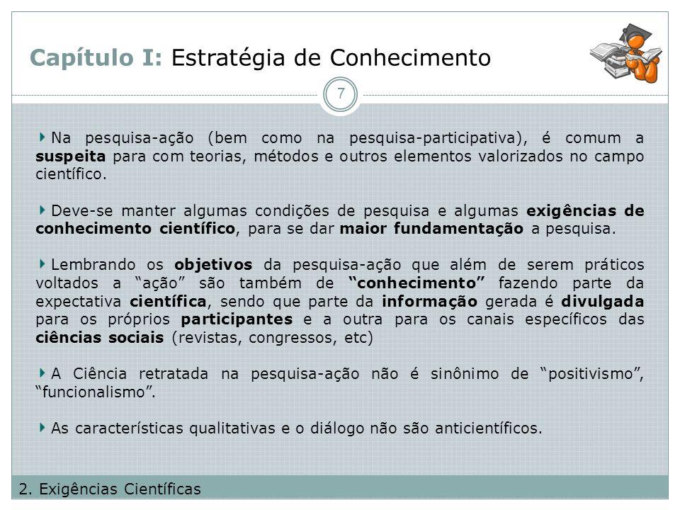 Capítulo I: Estratégia de Conhecimento 7 2. Exigências Científicas Na pesquisa-ação (bem como na pesquisa-participativa), é comum a suspeita para com