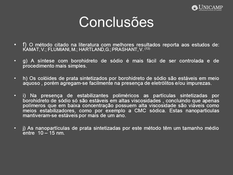 Conclusões f) O método citado na literatura com melhores resultados reporta aos estudos de: KAMAT, V.; FLUMIANI, M.; HARTLAND,G.; PRASHANT, V. (13) g)