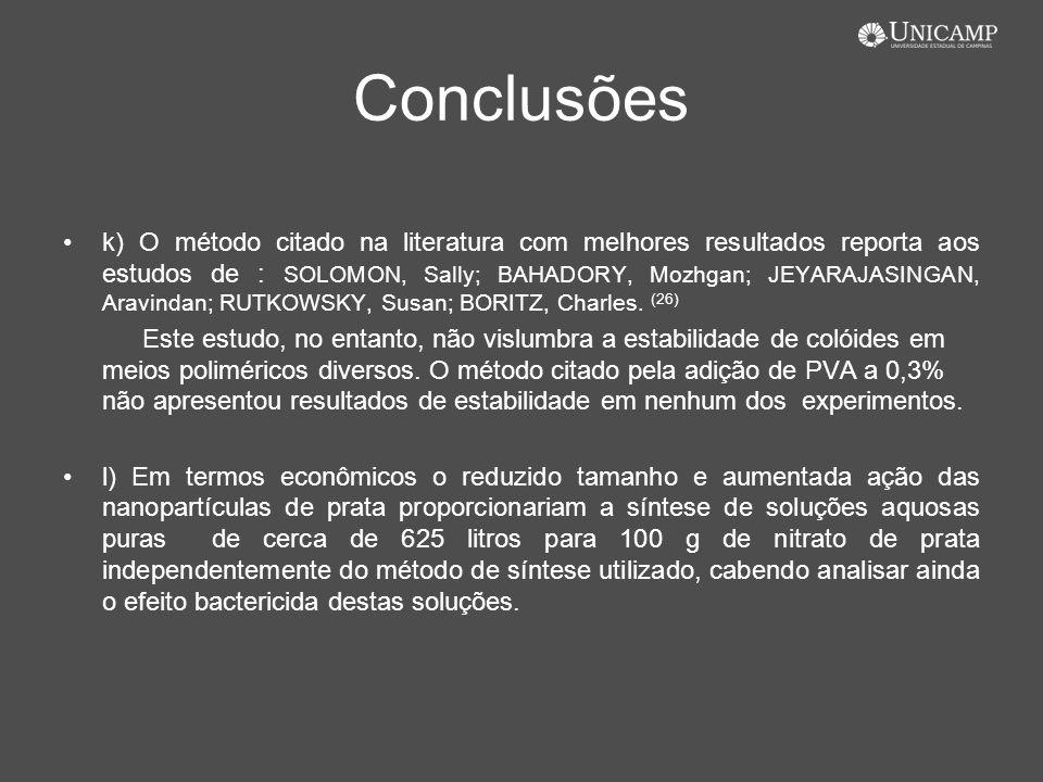 Conclusões k) O método citado na literatura com melhores resultados reporta aos estudos de : SOLOMON, Sally; BAHADORY, Mozhgan; JEYARAJASINGAN, Aravin