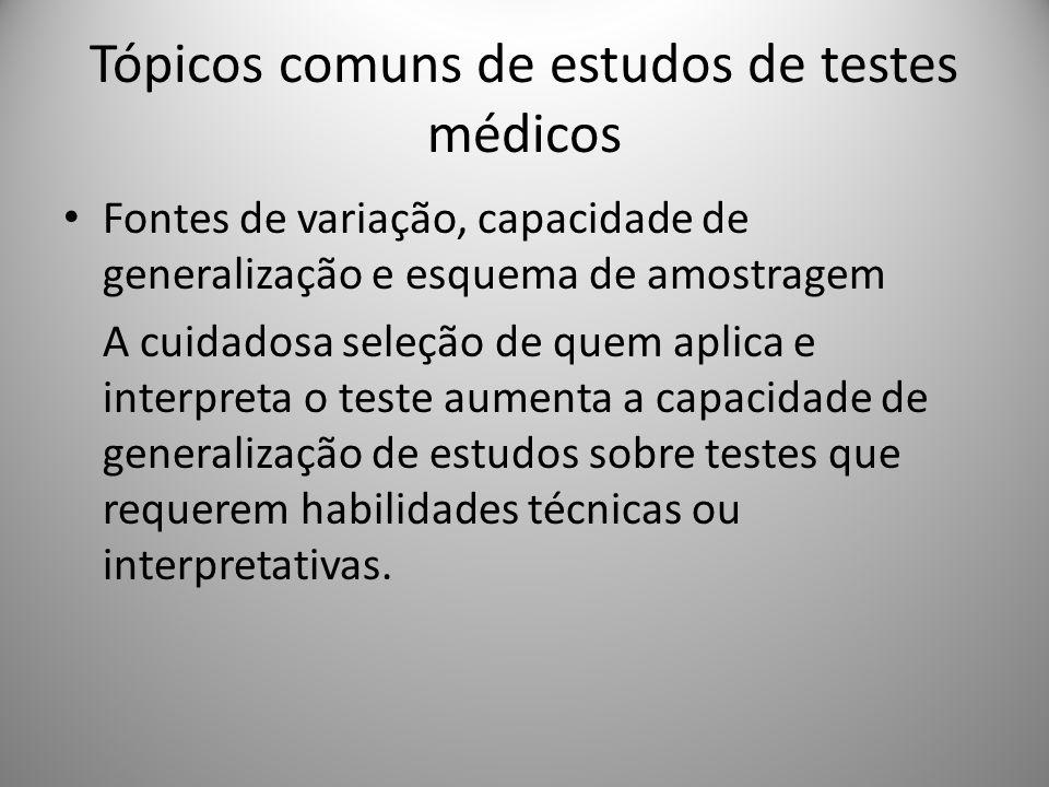 Tópicos comuns de estudos de testes médicos Fontes de variação, capacidade de generalização e esquema de amostragem A cuidadosa seleção de quem aplica