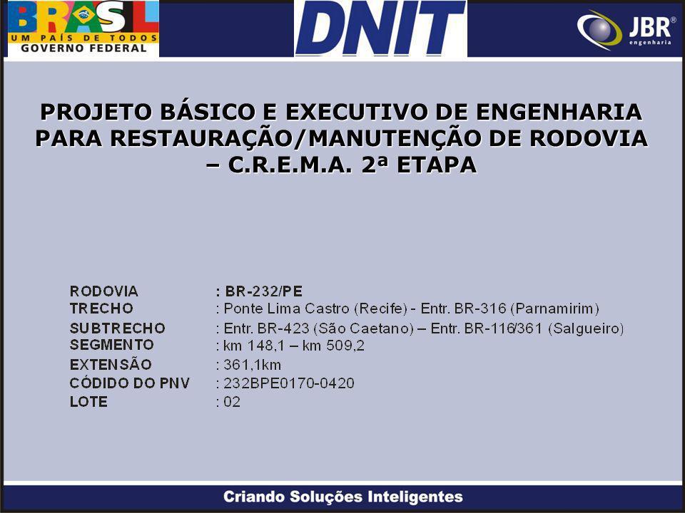 PROJETO BÁSICO E EXECUTIVO DE ENGENHARIA PARA RESTAURAÇÃO/MANUTENÇÃO DE RODOVIA – C.R.E.M.A. 2ª ETAPA