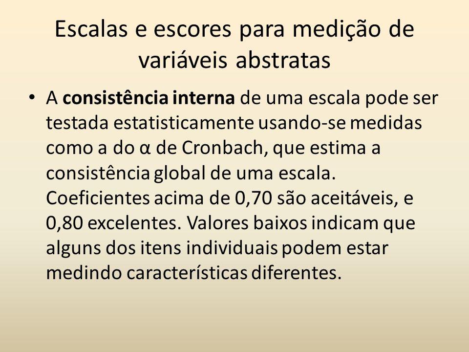 Escalas e escores para medição de variáveis abstratas A consistência interna de uma escala pode ser testada estatisticamente usando-se medidas como a