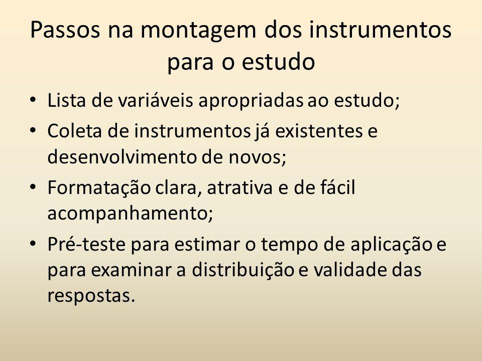 Passos na montagem dos instrumentos para o estudo Lista de variáveis apropriadas ao estudo; Coleta de instrumentos já existentes e desenvolvimento de