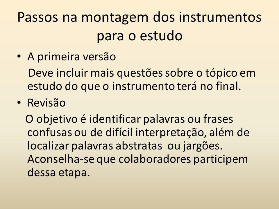 Passos na montagem dos instrumentos para o estudo A primeira versão Deve incluir mais questões sobre o tópico em estudo do que o instrumento terá no f