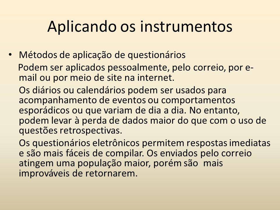 Aplicando os instrumentos Métodos de aplicação de questionários Podem ser aplicados pessoalmente, pelo correio, por e- mail ou por meio de site na int