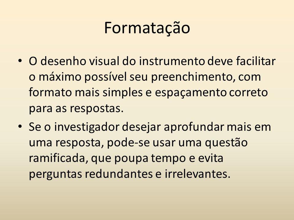 Formatação O desenho visual do instrumento deve facilitar o máximo possível seu preenchimento, com formato mais simples e espaçamento correto para as