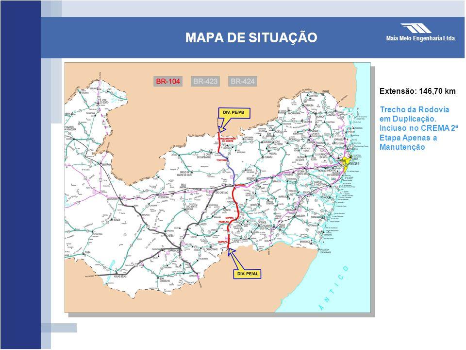 Maia Melo Engenharia Ltda. MAPA DE SITUAÇÃO Extensão: 146,70 km Trecho da Rodovia em Duplicação. Incluso no CREMA 2ª Etapa Apenas a Manutenção