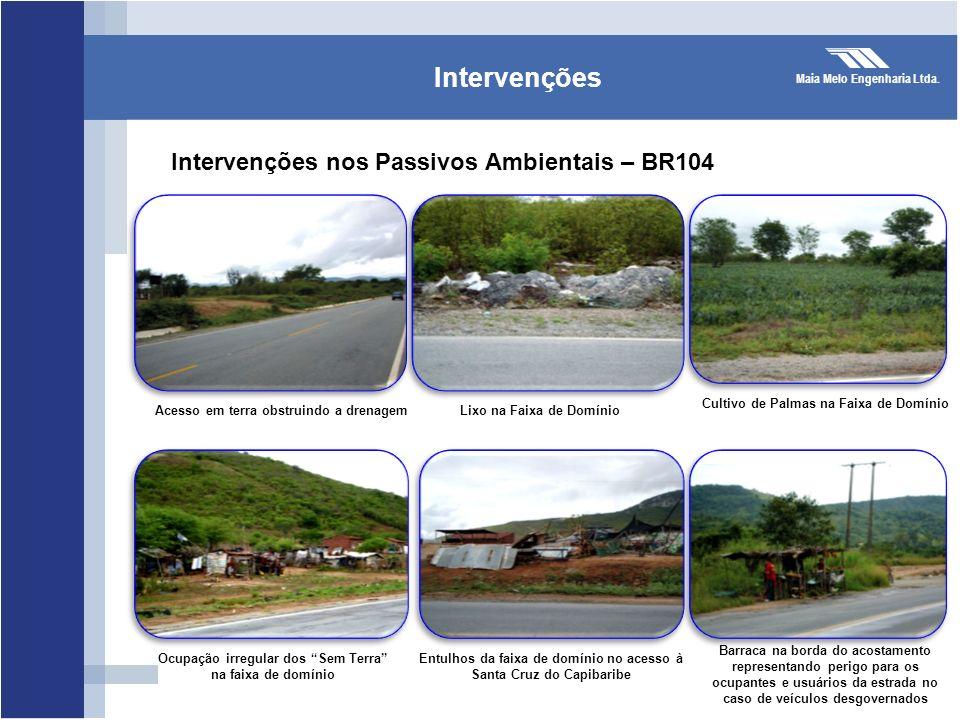 Maia Melo Engenharia Ltda. Intervenções Intervenções nos Passivos Ambientais – BR104 Acesso em terra obstruindo a drenagemLixo na Faixa de Domínio Cul