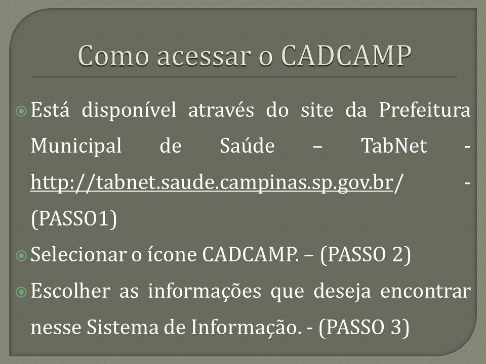 Está disponível através do site da Prefeitura Municipal de Saúde – TabNet - http://tabnet.saude.campinas.sp.gov.br/ - (PASSO1) Selecionar o ícone CADC