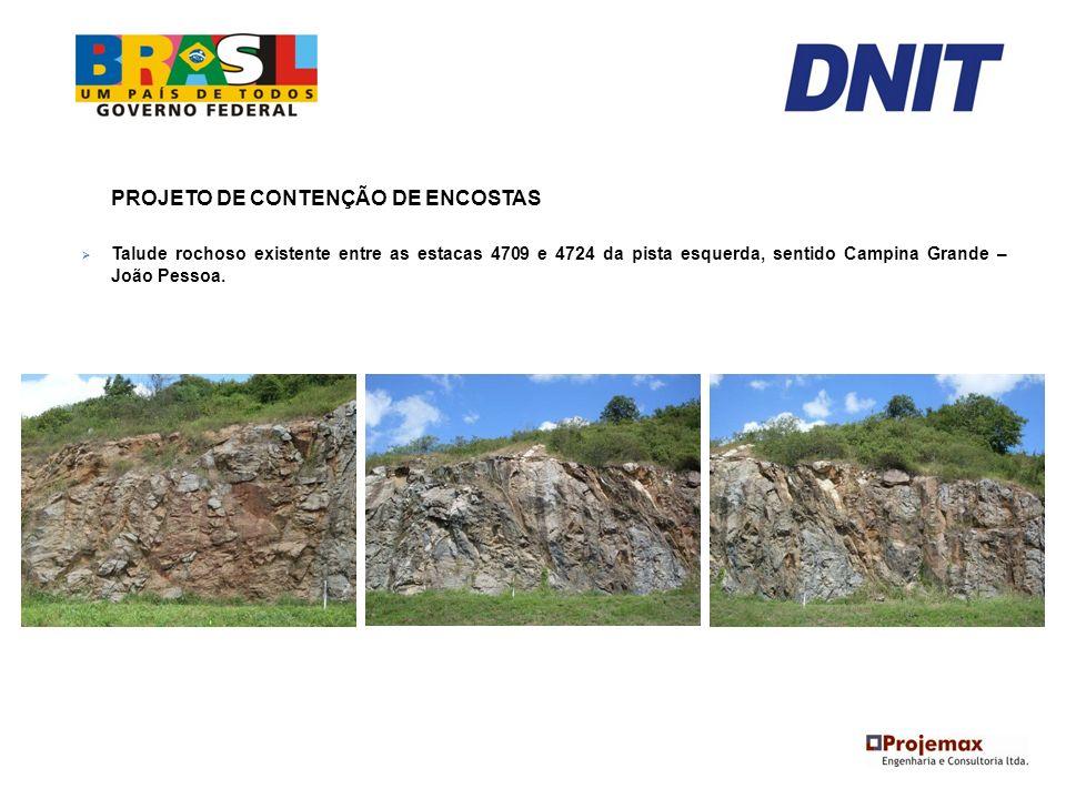 PROJETO DE CONTENÇÃO DE ENCOSTAS Talude rochoso existente entre as estacas 4709 e 4724 da pista esquerda, sentido Campina Grande – João Pessoa.