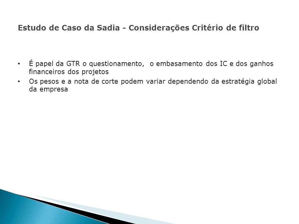 Estudo de Caso da Sadia - Considerações Critério de filtro É papel da GTR o questionamento, o embasamento dos IC e dos ganhos financeiros dos projetos