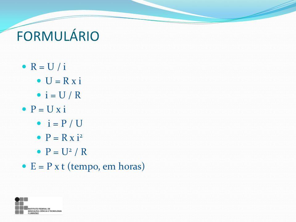 R = U / i U = R x i i = U / R P = U x i i = P / U P = R x i 2 P = U 2 / R E = P x t (tempo, em horas) FORMULÁRIO
