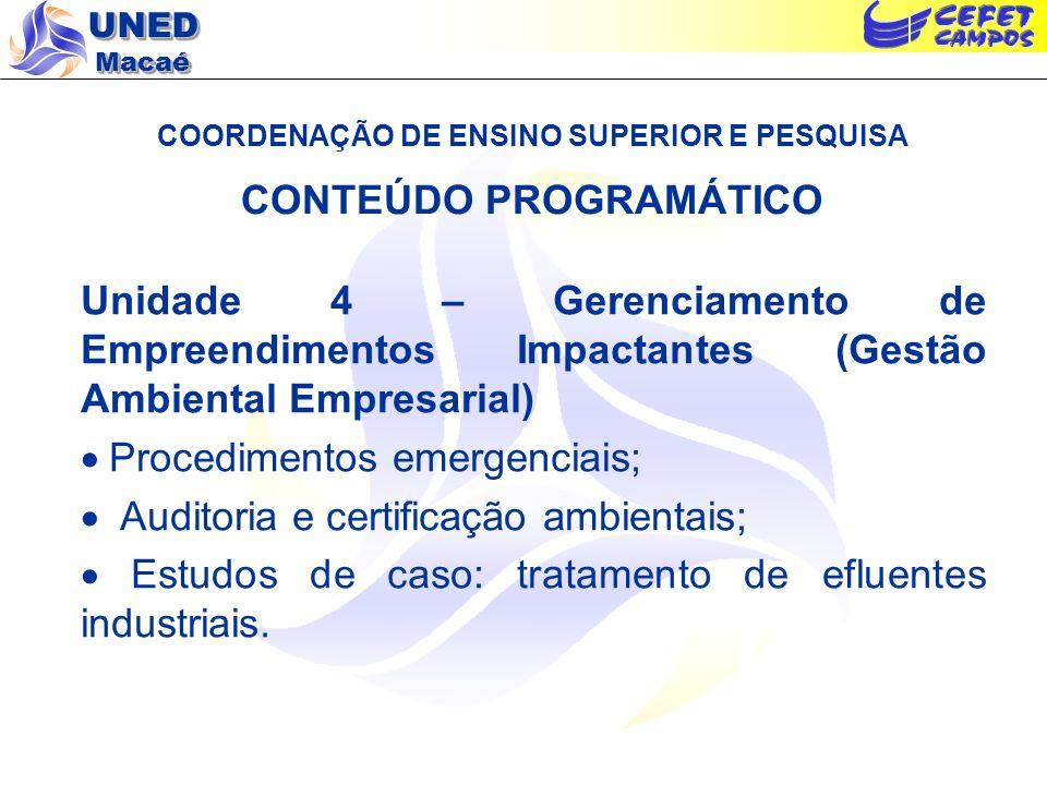 UNED Macaé COORDENAÇÃO DE ENSINO SUPERIOR E PESQUISA CONTEÚDO PROGRAMÁTICO Unidade 4 – Gerenciamento de Empreendimentos Impactantes (Gestão Ambiental