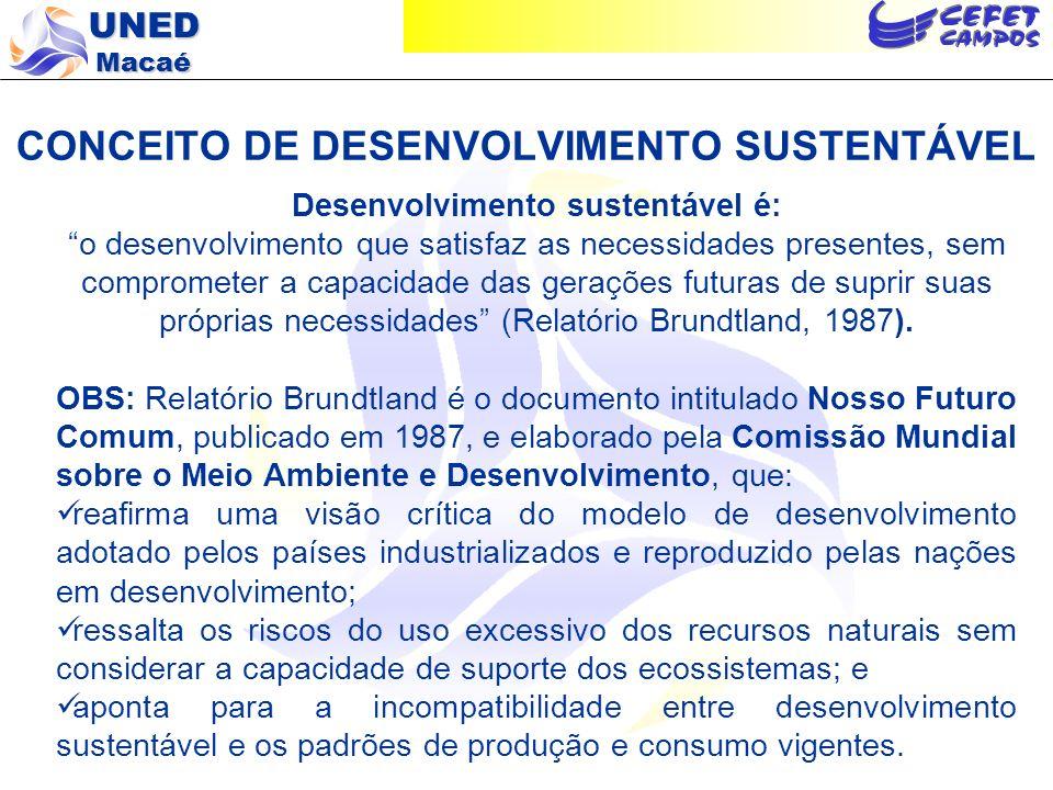UNED Macaé CONCEITO DE DESENVOLVIMENTO SUSTENTÁVEL Desenvolvimento sustentável é: o desenvolvimento que satisfaz as necessidades presentes, sem compro