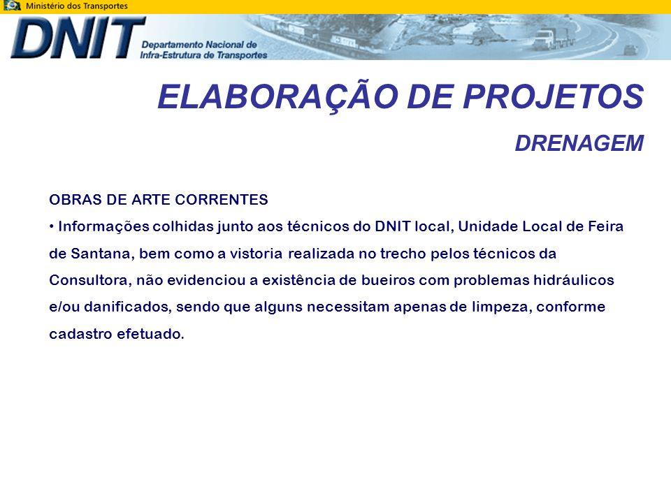 ELABORAÇÃO DE PROJETOS DRENAGEM OBRAS DE ARTE CORRENTES Informações colhidas junto aos técnicos do DNIT local, Unidade Local de Feira de Santana, bem