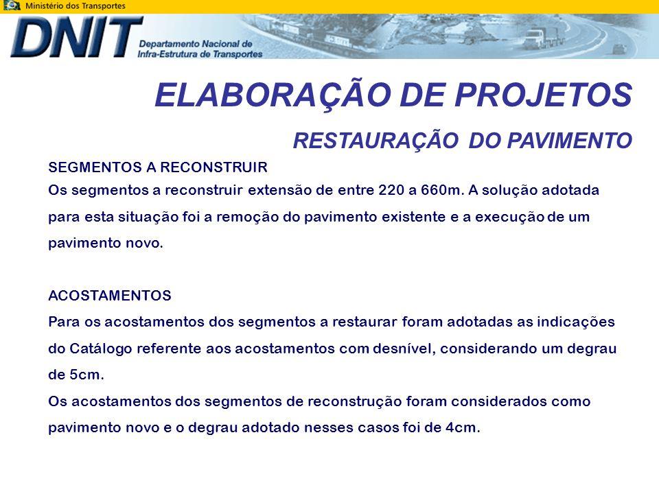 ELABORAÇÃO DE PROJETOS RESTAURAÇÃO DO PAVIMENTO SEGMENTOS A RECONSTRUIR Os segmentos a reconstruir extensão de entre 220 a 660m. A solução adotada par