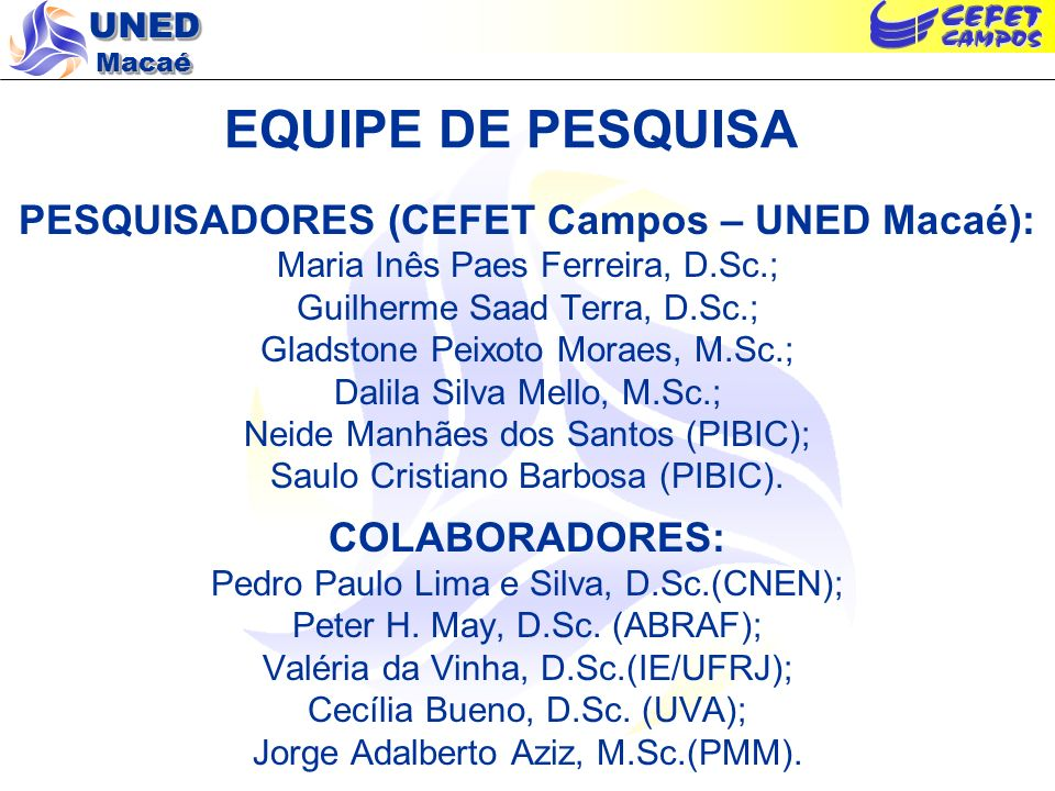 UNED Macaé EQUIPE DE PESQUISA PESQUISADORES (CEFET Campos – UNED Macaé): Maria Inês Paes Ferreira, D.Sc.; Guilherme Saad Terra, D.Sc.; Gladstone Peixo