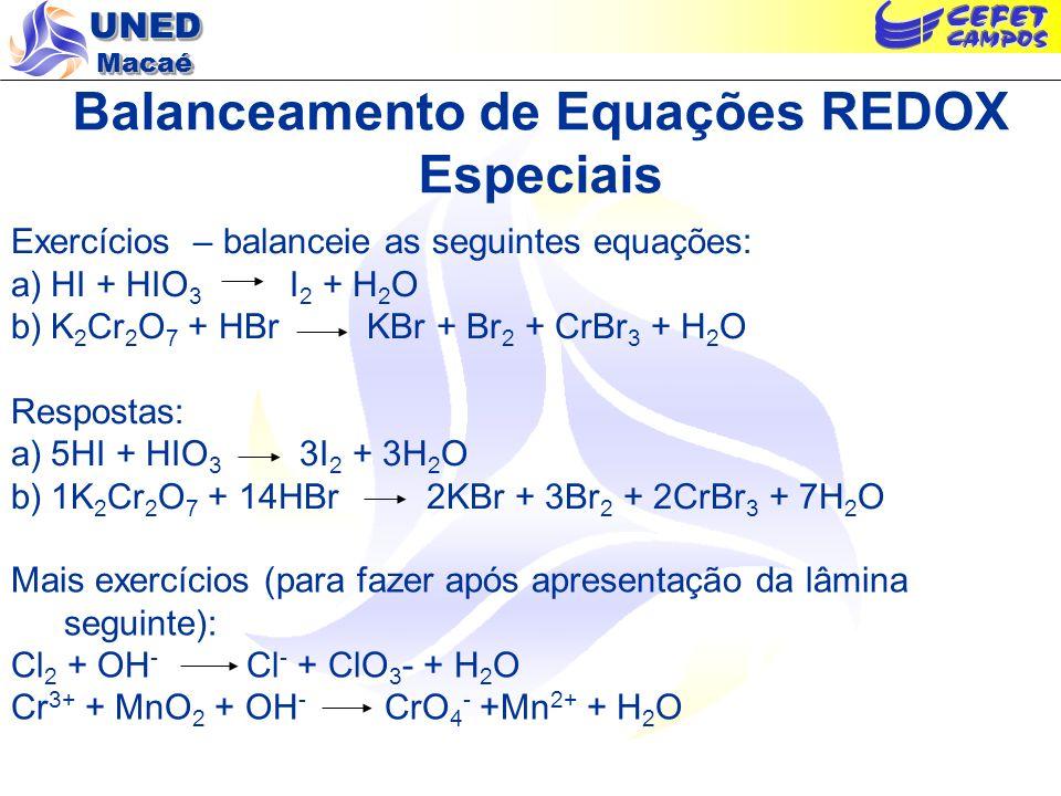 UNED Macaé Balanceamento de Equações REDOX Especiais Exercícios – balanceie as seguintes equações: a)HI + HIO 3 I 2 + H 2 O b)K 2 Cr 2 O 7 + HBr KBr +