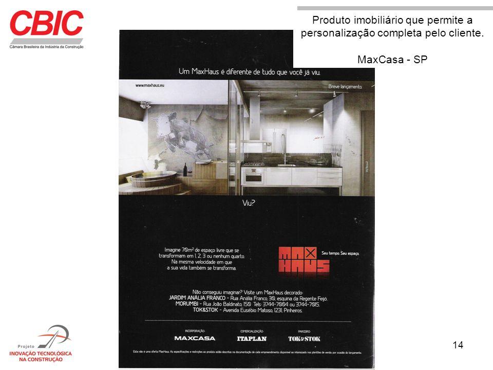 14 Produto imobiliário que permite a personalização completa pelo cliente. MaxCasa - SP Produto imobiliário que permite a personalização completa pelo