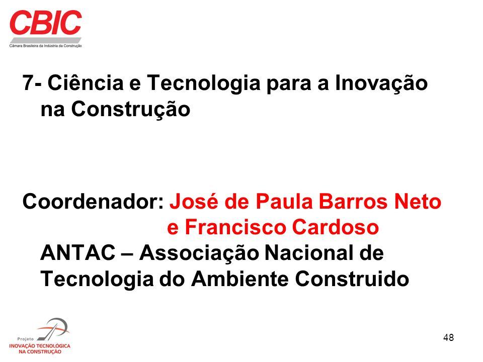 48 7- Ciência e Tecnologia para a Inovação na Construção Coordenador: José de Paula Barros Neto e Francisco Cardoso ANTAC – Associação Nacional de Tec
