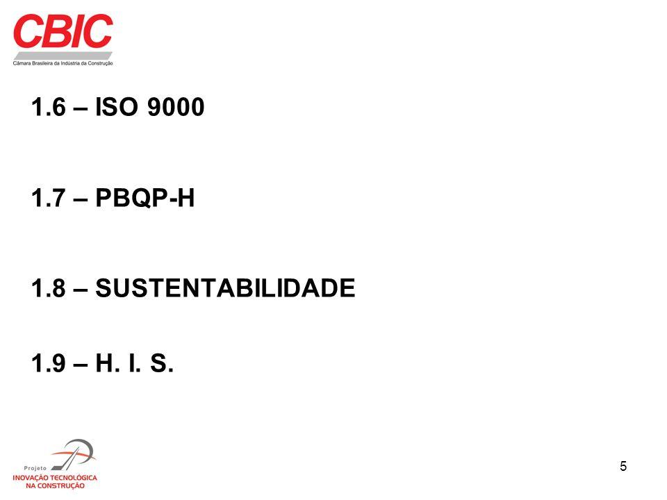 5 1.6 – ISO 9000 1.7 – PBQP-H 1.8 – SUSTENTABILIDADE 1.9 – H. I. S.