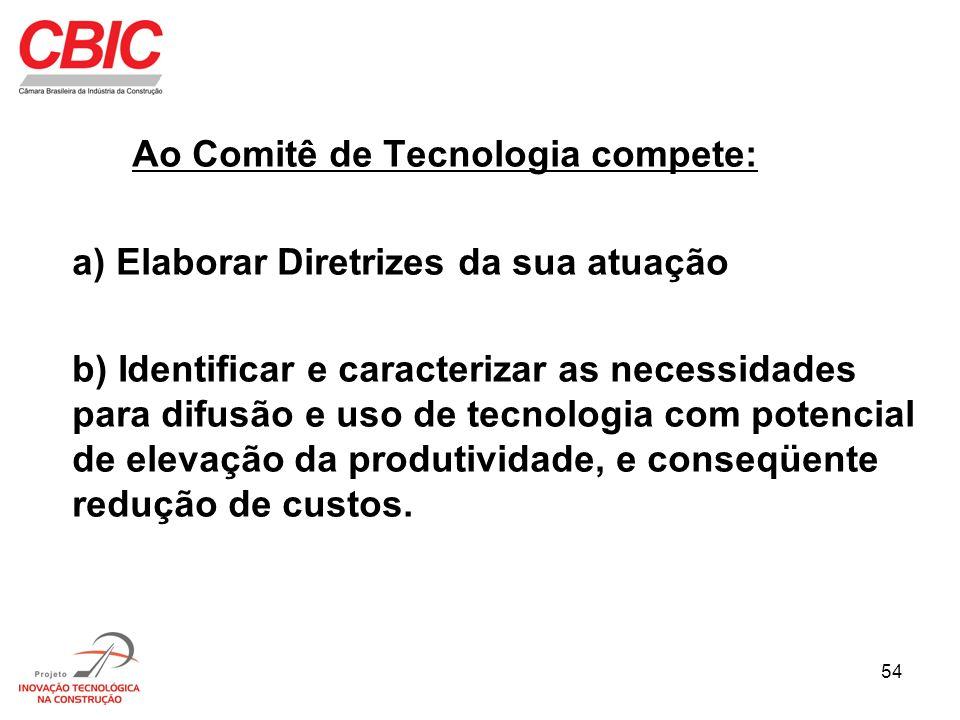54 Ao Comitê de Tecnologia compete: a) Elaborar Diretrizes da sua atuação b) Identificar e caracterizar as necessidades para difusão e uso de tecnolog