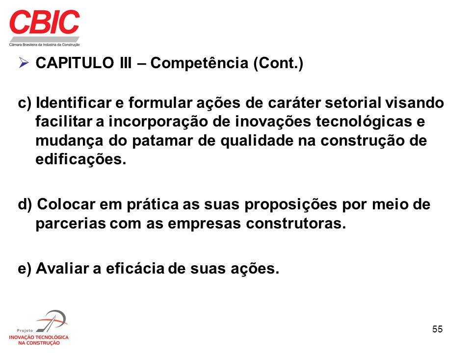 55 CAPITULO III – Competência (Cont.) c) Identificar e formular ações de caráter setorial visando facilitar a incorporação de inovações tecnológicas e