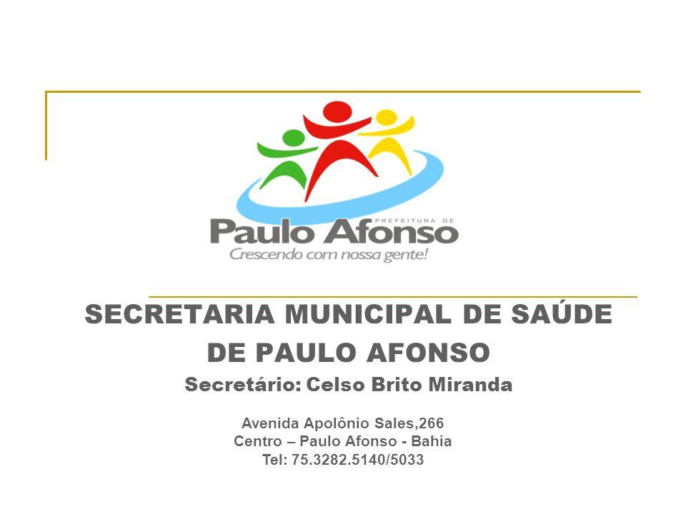 SECRETARIA MUNICIPAL DE SAÚDE DE PAULO AFONSO Secretário: Celso Brito Miranda Avenida Apolônio Sales,266 Centro – Paulo Afonso - Bahia Tel: 75.3282.51