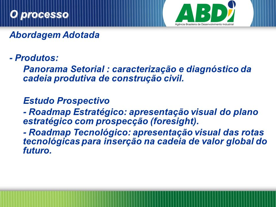 Abordagem Adotada - Produtos: Panorama Setorial : caracterização e diagnóstico da cadeia produtiva de construção civil. Estudo Prospectivo - Roadmap E